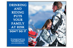 Horizontal Poster of Snowmobilers and text 'Drinking and Riding Puts Your Family at Risk. Don't Do It'