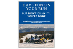 Vertical Poster of Snowmobilers and text 'Have Fun on Your Run, But Don't Drink Till You're Done'