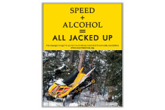 Vertical Poster of Snowmobilers and text 'Speed + Alcohol = All Jacked Up'