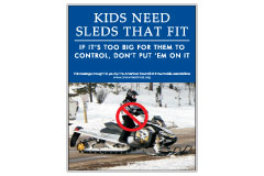 Vertical Poster of Snowmobilers and text 'Kids Need Sleds That Fit. If it's Too Big for Them to Control. Don't Put Them on it.'