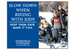 Horizontal Poster of Snowmobilers and text 'Slow Down When Riding With Kids. Keep Them Safe. Make it Fun.'